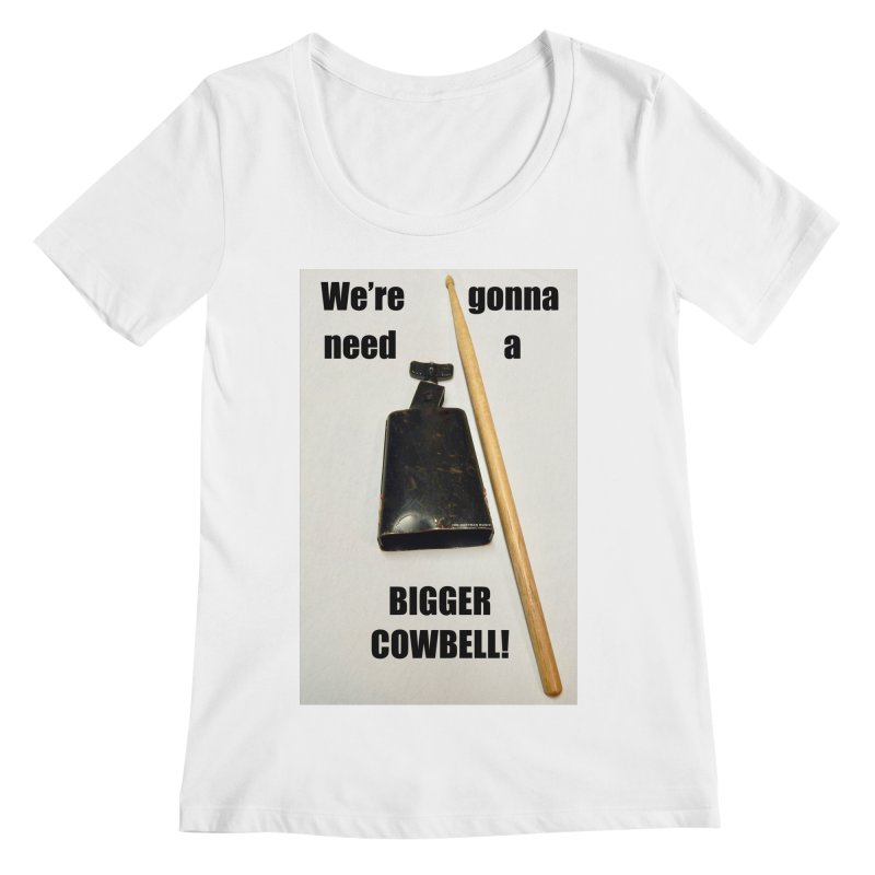 WE'RE GONNA NEED A BIGGER COWBELL Women's Scoopneck by EdHartmanMusic Swag Shop!
