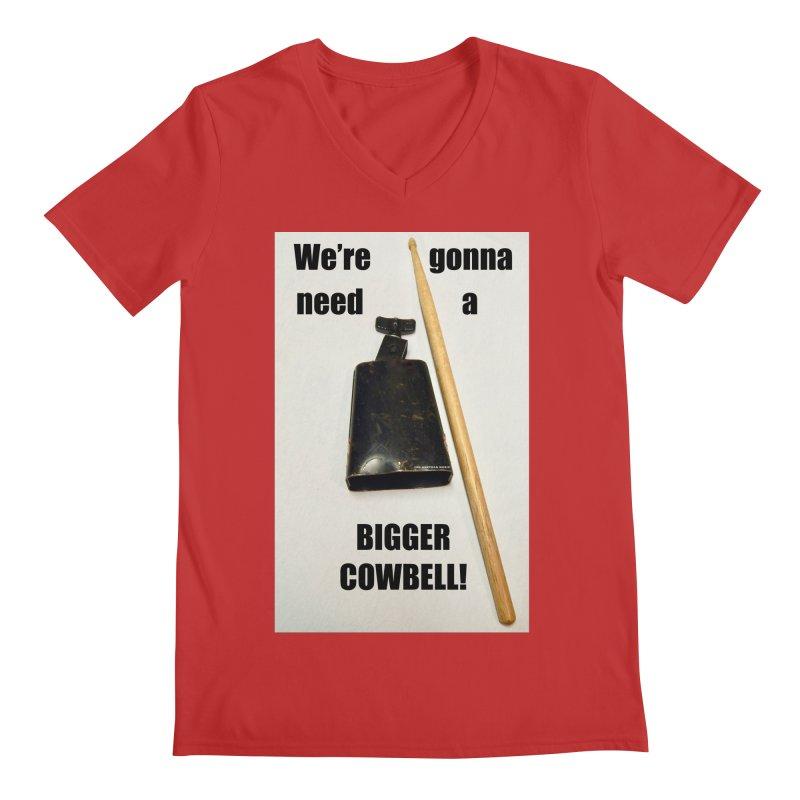 WE'RE GONNA NEED A BIGGER COWBELL Men's Regular V-Neck by EdHartmanMusic Swag Shop!