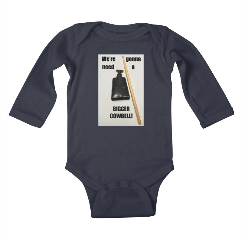 WE'RE GONNA NEED A BIGGER COWBELL Kids Baby Longsleeve Bodysuit by EdHartmanMusic Swag Shop!