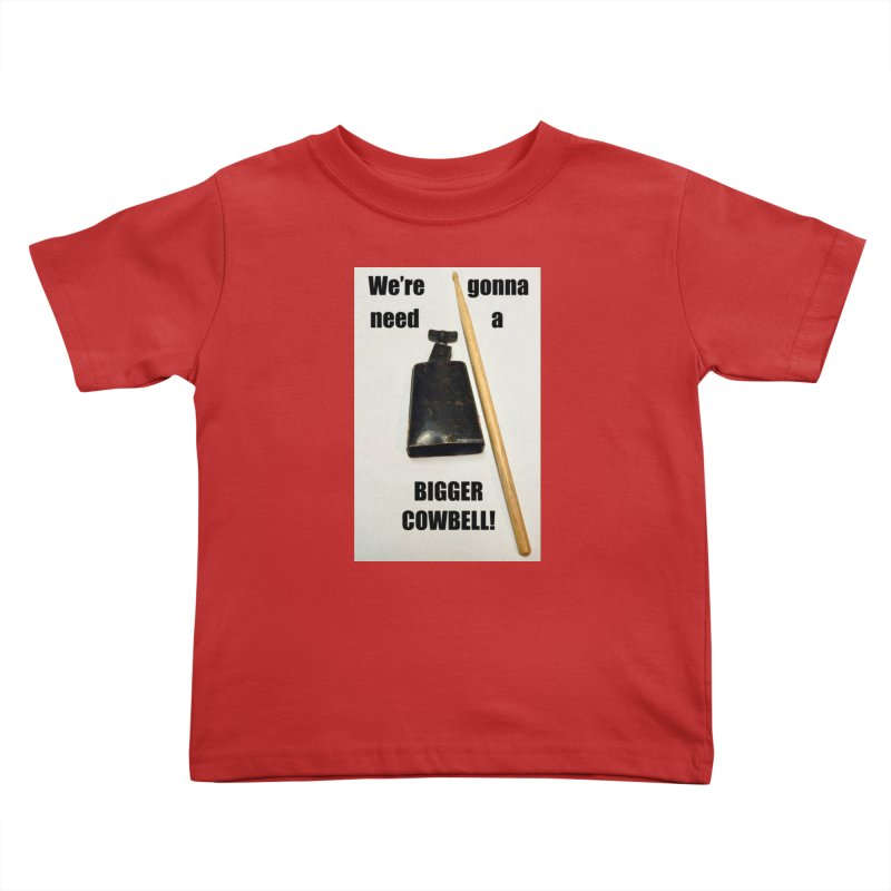WE'RE GONNA NEED A BIGGER COWBELL Kids Toddler T-Shirt by EdHartmanMusic Swag Shop!