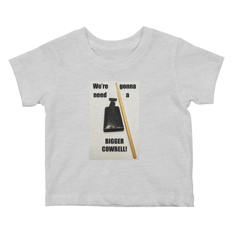 WE'RE GONNA NEED A BIGGER COWBELL Kids Baby T-Shirt by EdHartmanMusic Swag Shop!