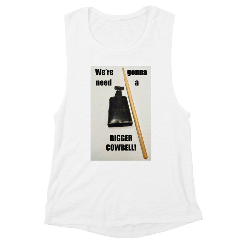 WE'RE GONNA NEED A BIGGER COWBELL Women's Muscle Tank by EdHartmanMusic Swag Shop!