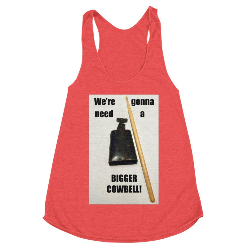 WE'RE GONNA NEED A BIGGER COWBELL Women's Tank by EdHartmanMusic Swag Shop!