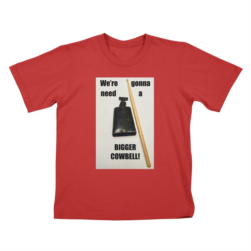 WE'RE GONNA NEED A BIGGER COWBELL Kids T-Shirt by EdHartmanMusic Swag Shop!