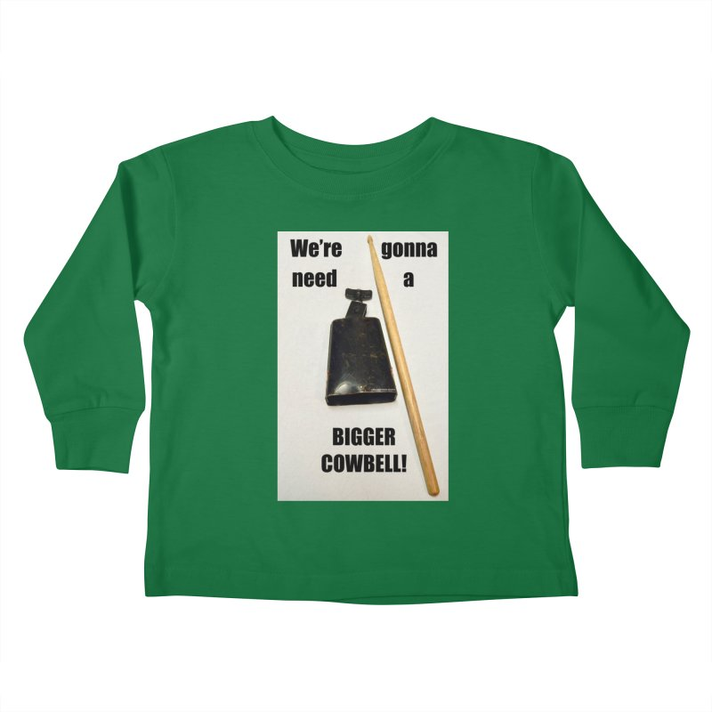 WE'RE GONNA NEED A BIGGER COWBELL Kids Toddler Longsleeve T-Shirt by EdHartmanMusic Swag Shop!