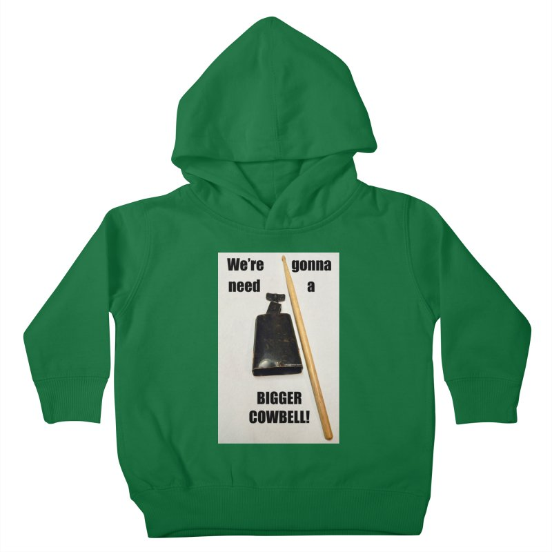 WE'RE GONNA NEED A BIGGER COWBELL Kids Toddler Pullover Hoody by EdHartmanMusic Swag Shop!