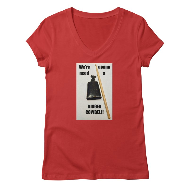 WE'RE GONNA NEED A BIGGER COWBELL Women's V-Neck by EdHartmanMusic Swag Shop!