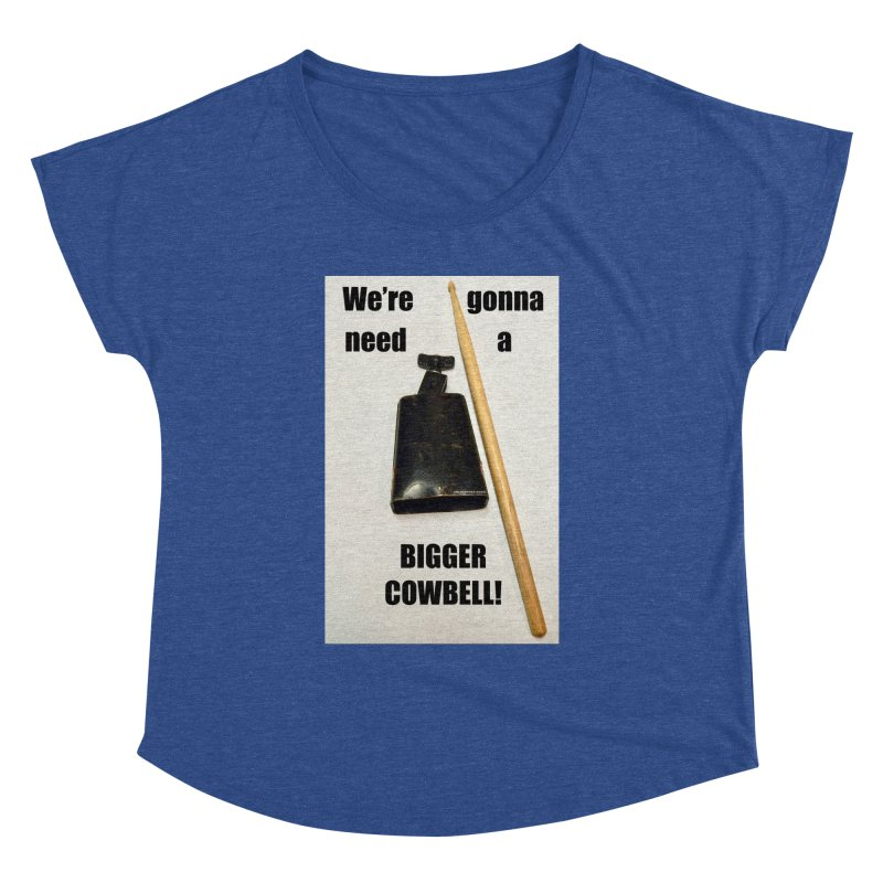 WE'RE GONNA NEED A BIGGER COWBELL Women's Dolman by EdHartmanMusic Swag Shop!