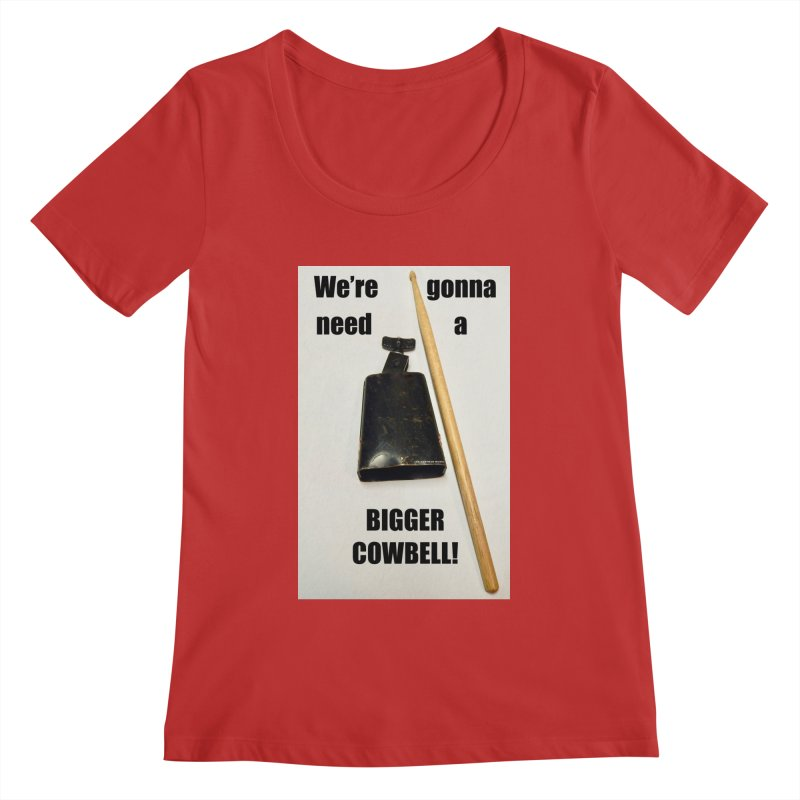 WE'RE GONNA NEED A BIGGER COWBELL Women's Regular Scoop Neck by EdHartmanMusic Swag Shop!