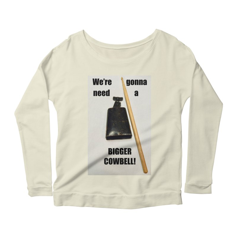 WE'RE GONNA NEED A BIGGER COWBELL Women's  by EdHartmanMusic Swag Shop!