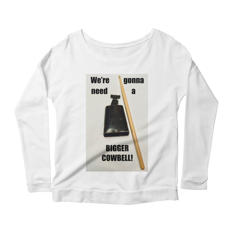 WE'RE GONNA NEED A BIGGER COWBELL Women's Scoop Neck Longsleeve T-Shirt by EdHartmanMusic Swag Shop!