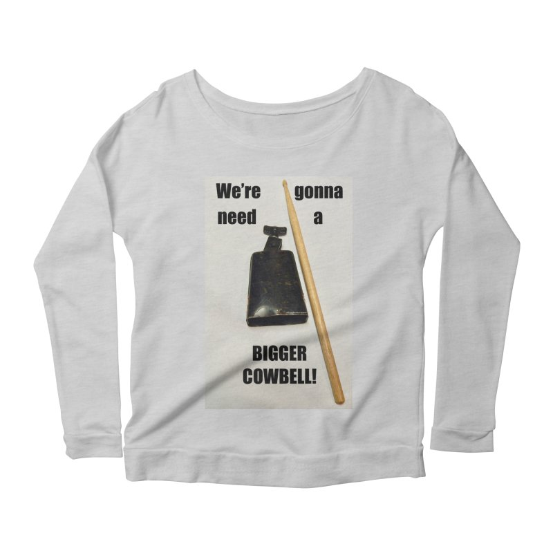 WE'RE GONNA NEED A BIGGER COWBELL Women's Longsleeve Scoopneck  by EdHartmanMusic Swag Shop!