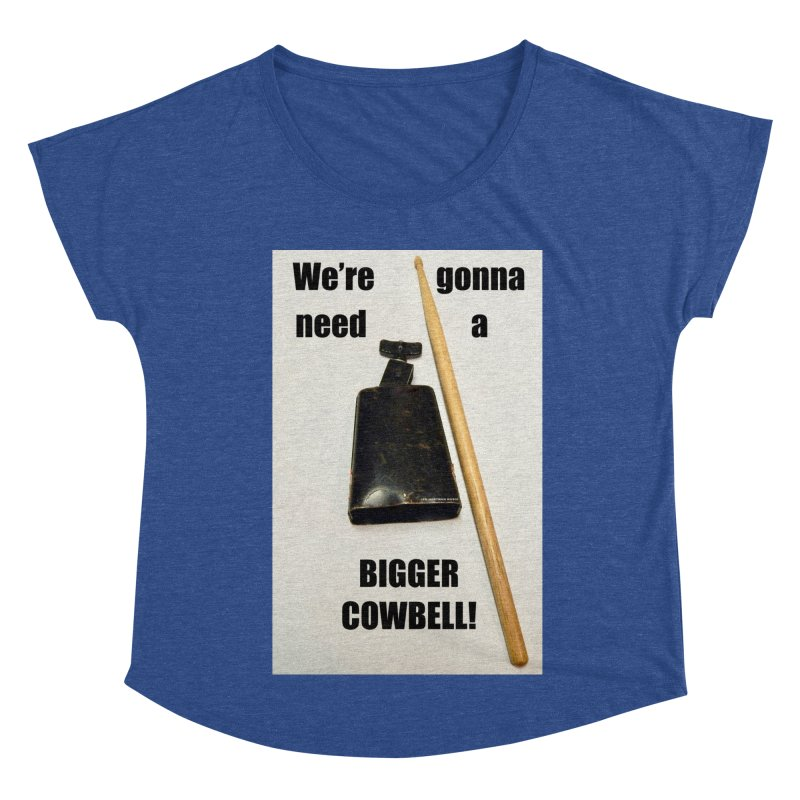 WE'RE GONNA NEED A BIGGER COWBELL Women's Dolman Scoop Neck by EdHartmanMusic Swag Shop!