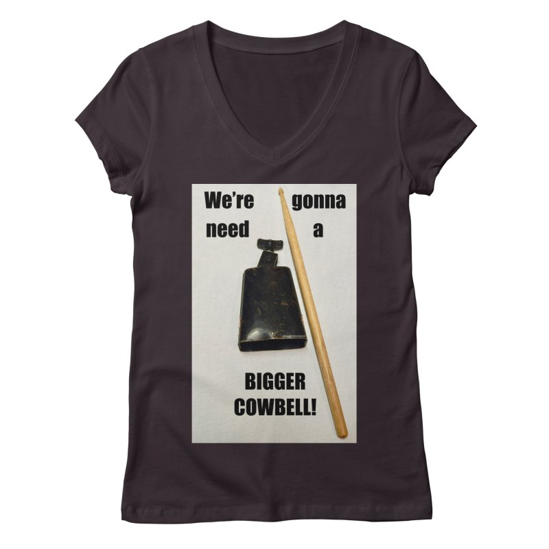 WE'RE GONNA NEED A BIGGER COWBELL Women's Regular V-Neck by EdHartmanMusic Swag Shop!