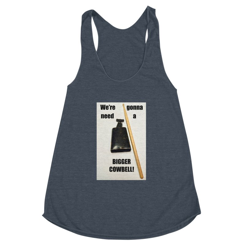 WE'RE GONNA NEED A BIGGER COWBELL Women's Racerback Triblend Tank by EdHartmanMusic Swag Shop!
