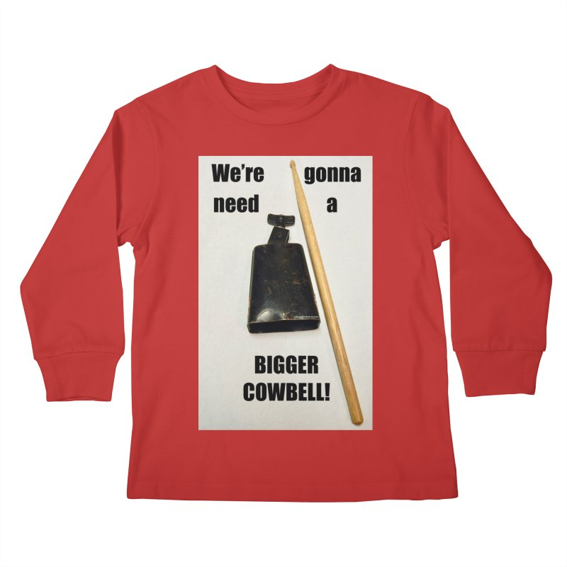 WE'RE GONNA NEED A BIGGER COWBELL Kids Longsleeve T-Shirt by EdHartmanMusic Swag Shop!