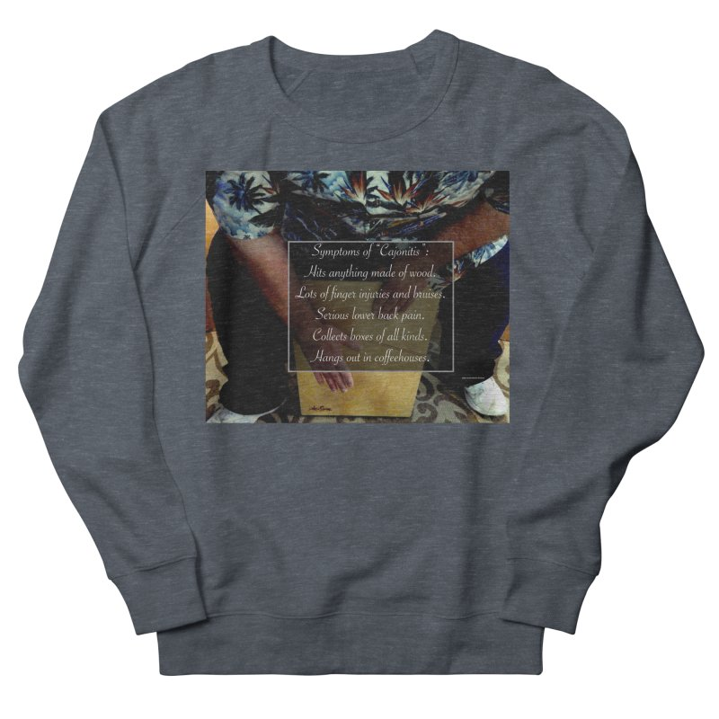 "Symptoms of ""Cajonitis"" Women's French Terry Sweatshirt by EdHartmanMusic Swag Shop!"