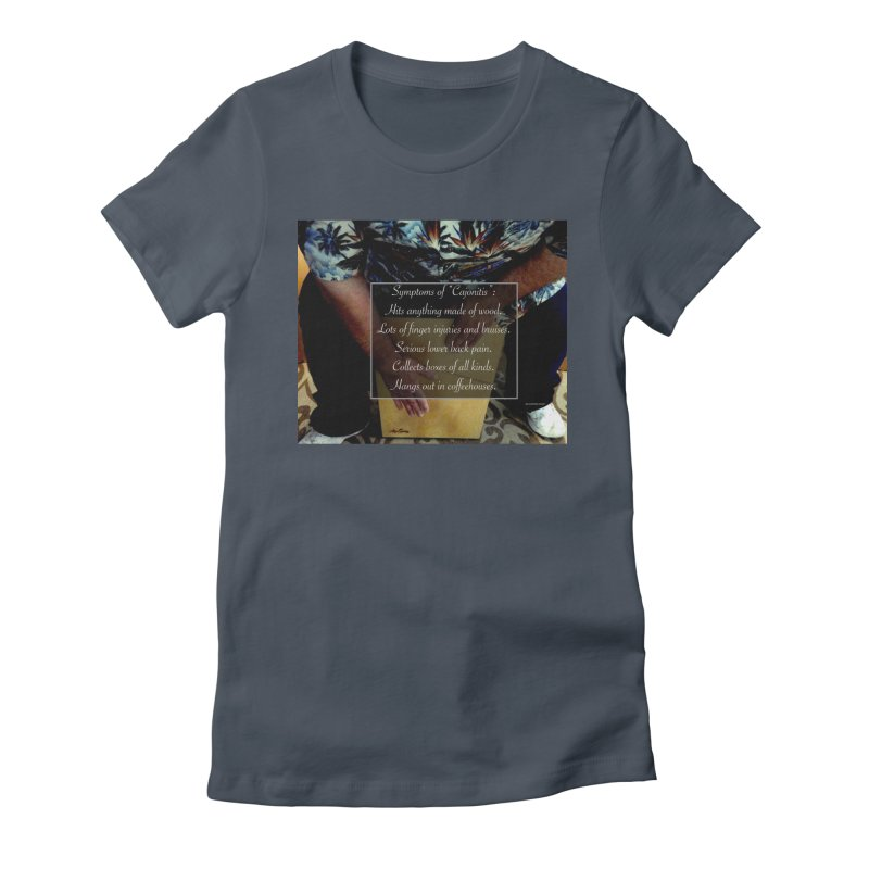 "Symptoms of ""Cajonitis"" Women's T-Shirt by EdHartmanMusic Swag Shop!"