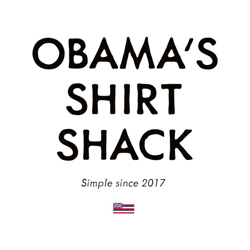 Obama's Shirt Shack None  by Ed's Threads