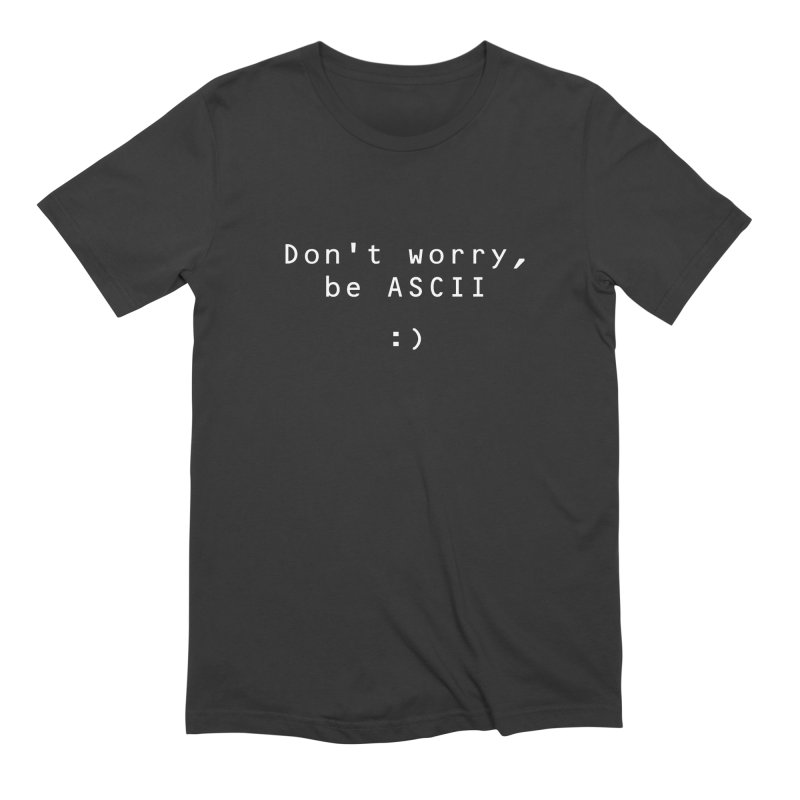 Don't worry, be ASCII (Dark) Men's T-Shirt by Ed's Threads