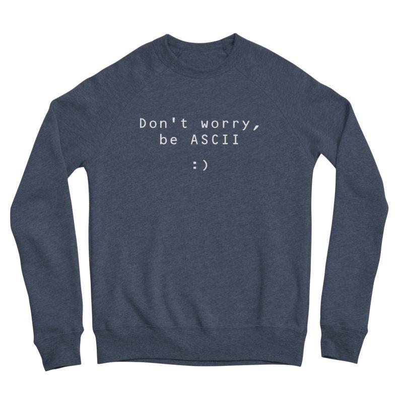 Don't worry, be ASCII (Dark) Men's Sweatshirt by Ed's Threads