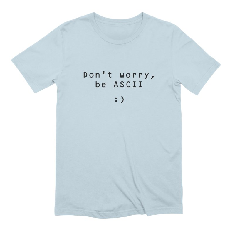 Don't worry, be ASCII (Light) Men's Extra Soft T-Shirt by Ed's Threads
