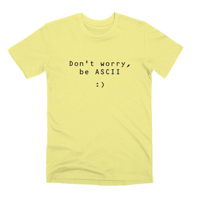 Don't worry, be ASCII (Light) Men's Premium T-Shirt by Ed's Threads