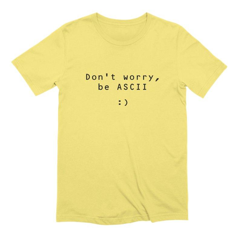 Don't worry, be ASCII (Light) Men's T-Shirt by Ed's Threads