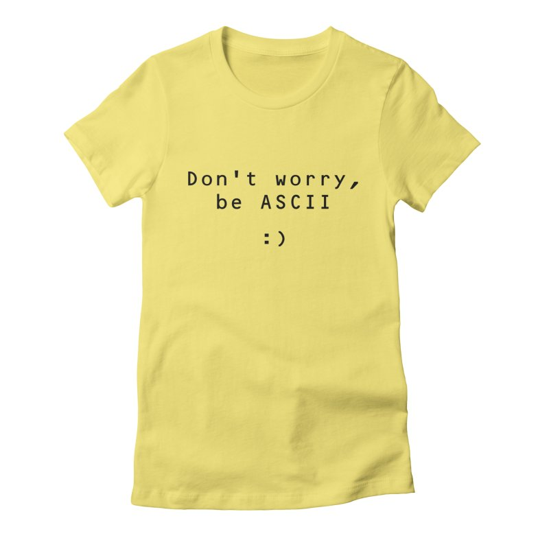 Don't worry, be ASCII (Light) Women's Fitted T-Shirt by Ed's Threads