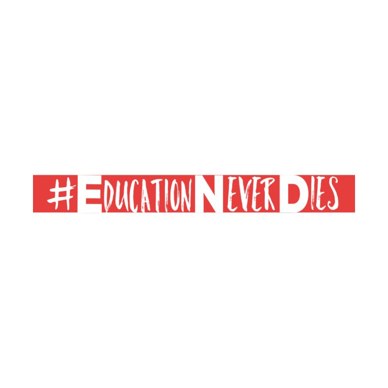 #EducationNeverDies Women's T-Shirt by Education Never Dies