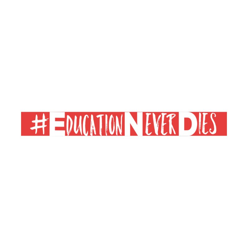 #EducationNeverDies Women's T-Shirt by Education Never Dies