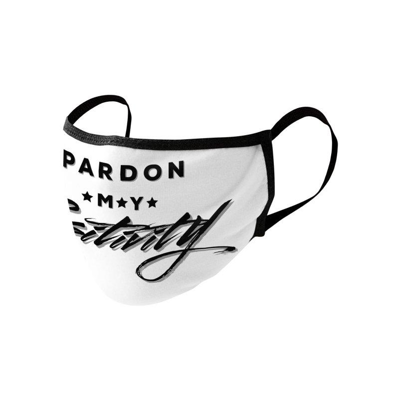 Pardon My Positivity Accessories Face Mask by Education Never Dies