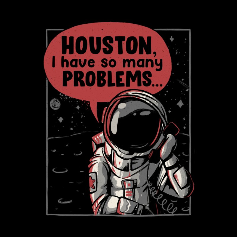 Houston, I Have So Many Problems Accessories Button by eduely's Artist Shop