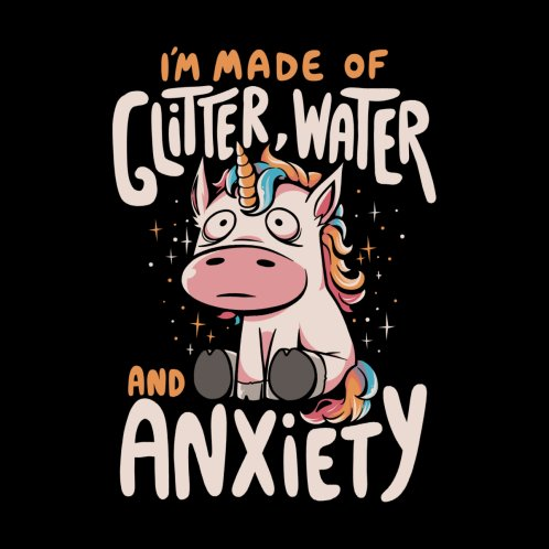 Design for I'm Made of Glitter Water and Anxiety - Funny Quote Sarcasm Unicorn Gift