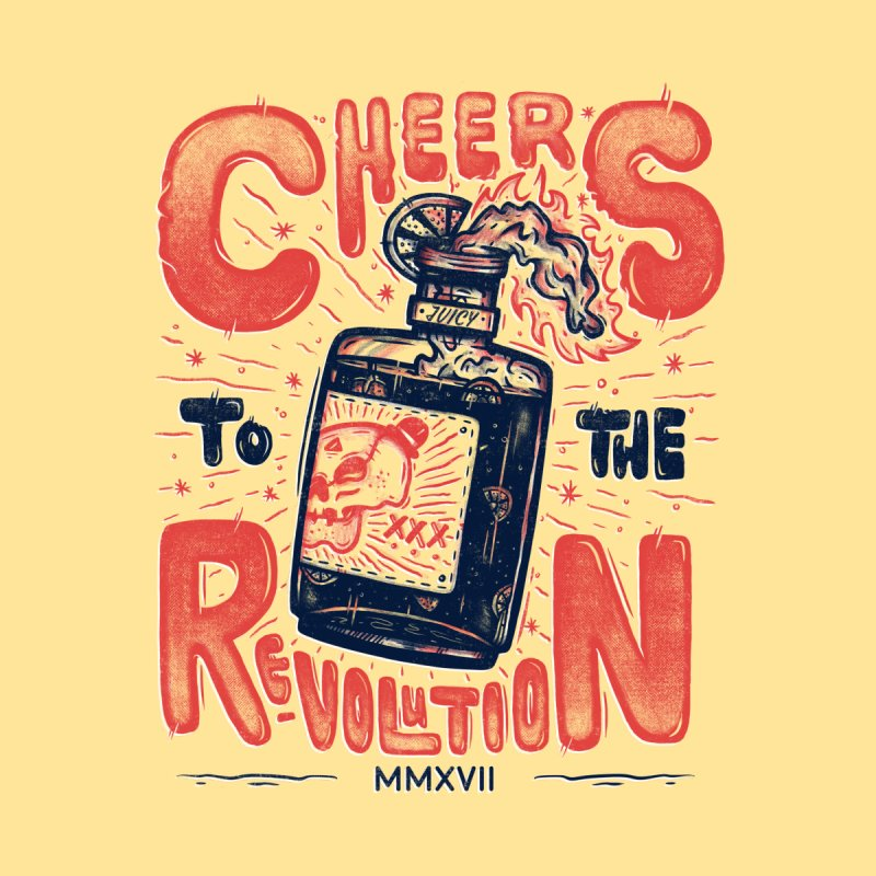 Cheers To The Revolution! Home Fine Art Print by effect14's Artist Shop