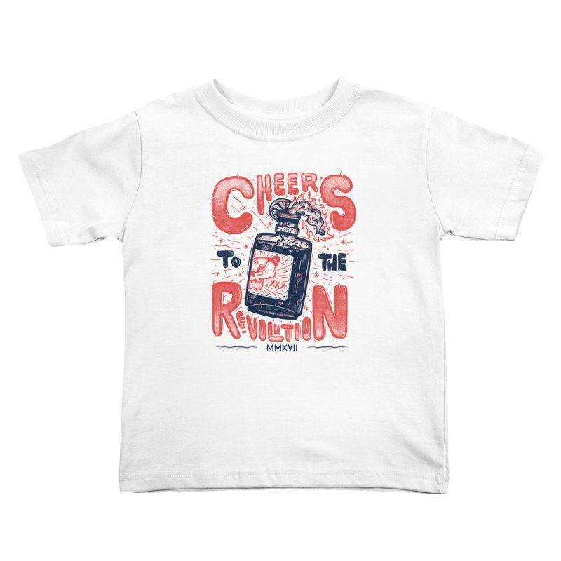 Cheers To The Revolution! Kids Toddler T-Shirt by effect14's Artist Shop
