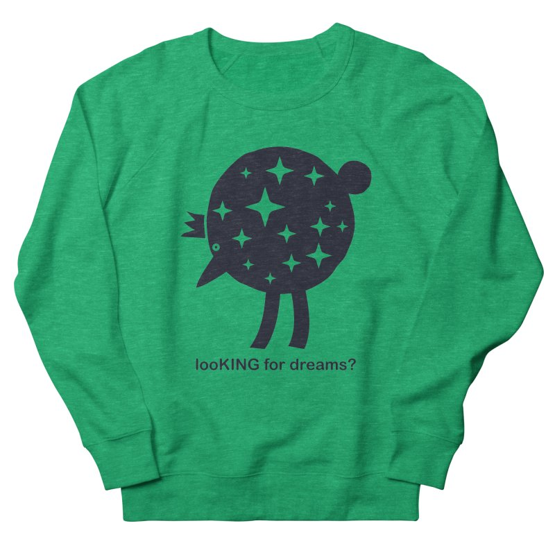 looKING for dreams? Women's French Terry Sweatshirt by EHELPENT