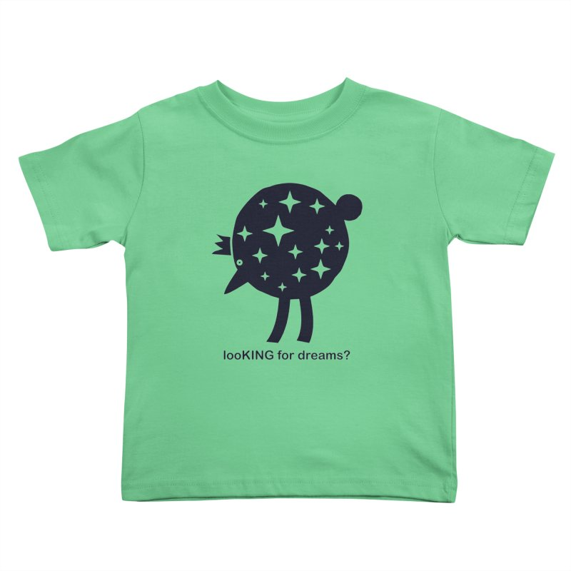 looKING for dreams? Kids Toddler T-Shirt by EHELPENT
