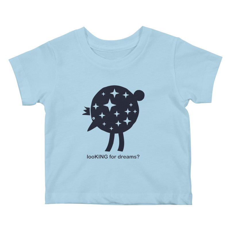 looKING for dreams? Kids Baby T-Shirt by EHELPENT