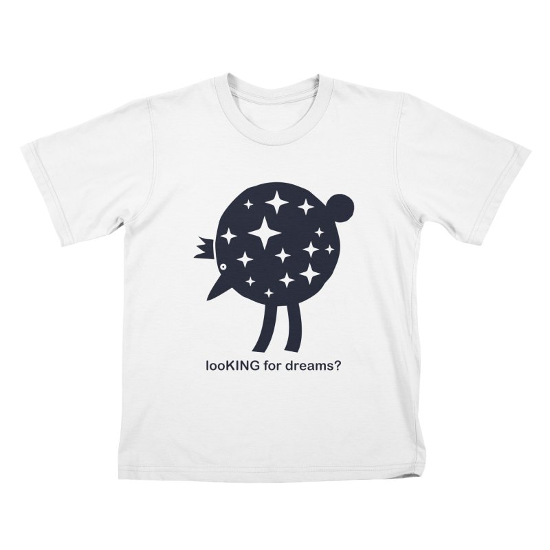 looKING for dreams? Kids T-Shirt by EHELPENT