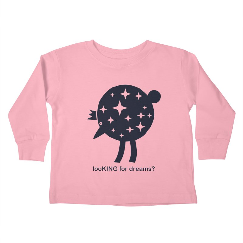 looKING for dreams? Kids Toddler Longsleeve T-Shirt by EHELPENT