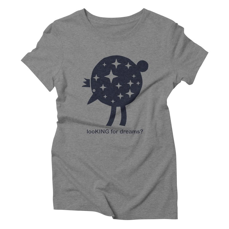 looKING for dreams? Women's Triblend T-Shirt by EHELPENT
