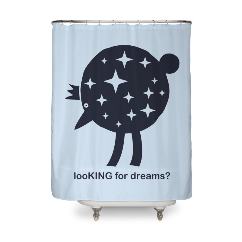 looKING for dreams? Home Shower Curtain by EHELPENT