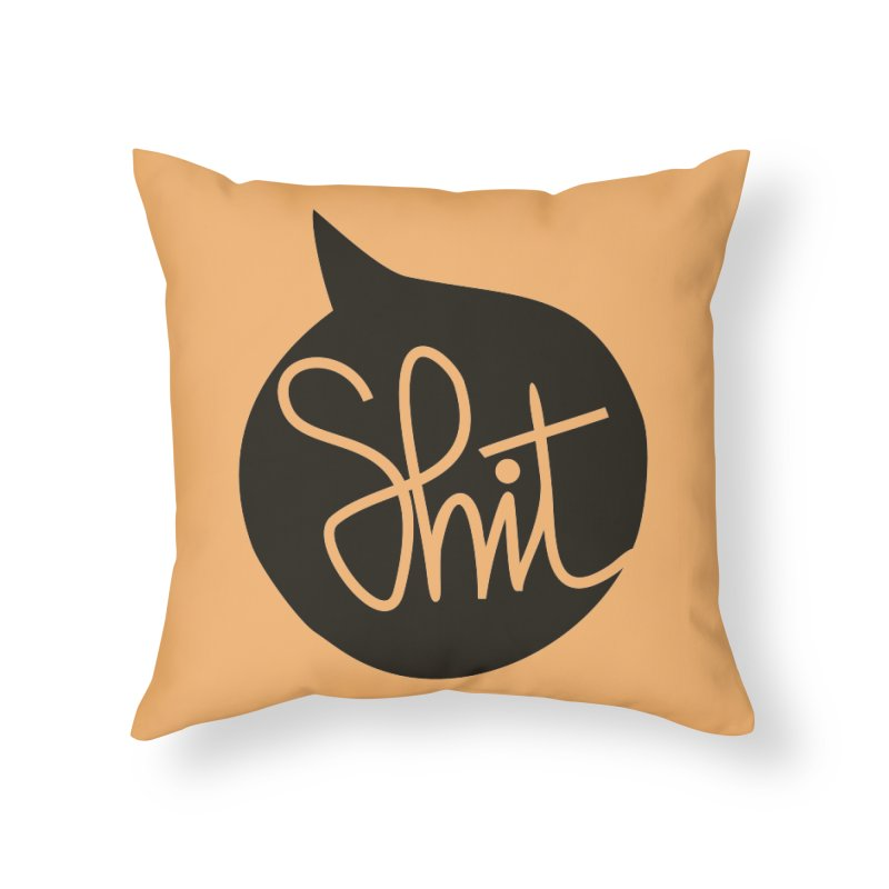 SHIT HAPPENS in Throw Pillow by EHELPENT