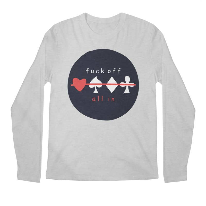 FUCK OFF ALL IN Men's Regular Longsleeve T-Shirt by EHELPENT