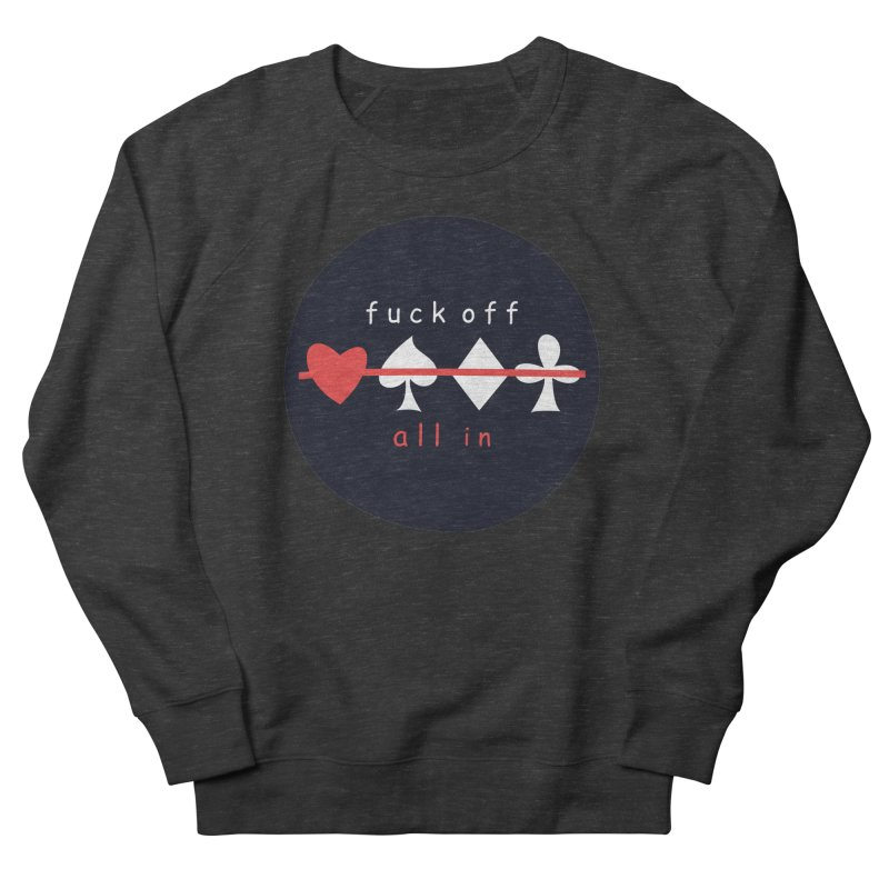 FUCK OFF ALL IN Women's French Terry Sweatshirt by EHELPENT