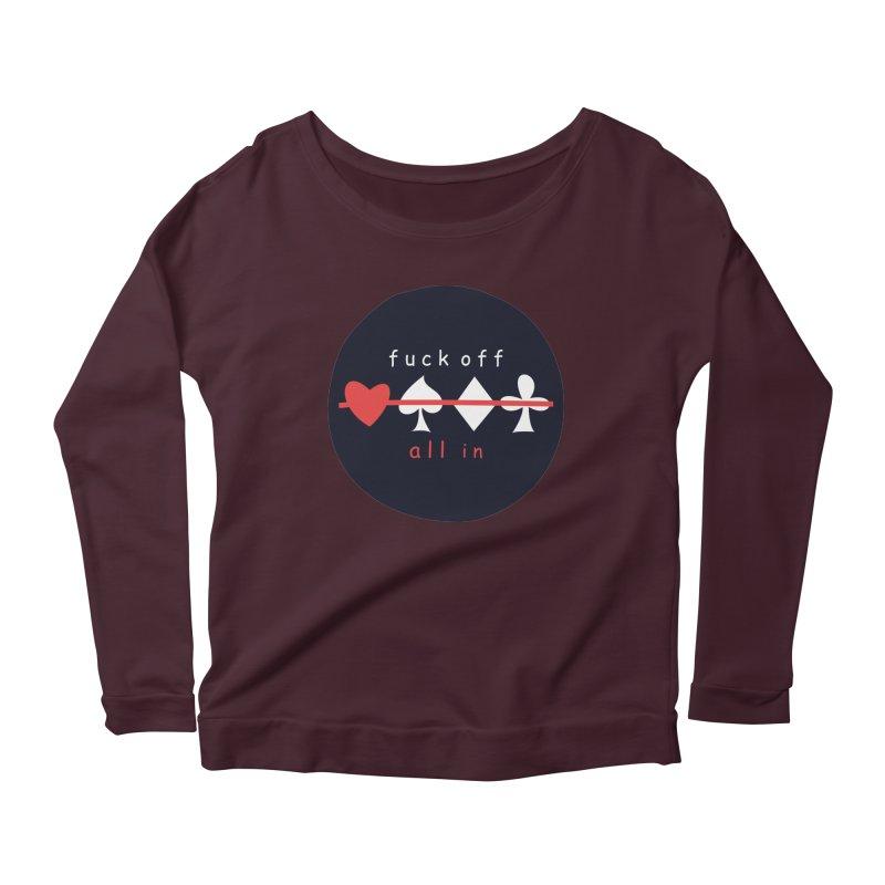 FUCK OFF ALL IN Women's Scoop Neck Longsleeve T-Shirt by EHELPENT