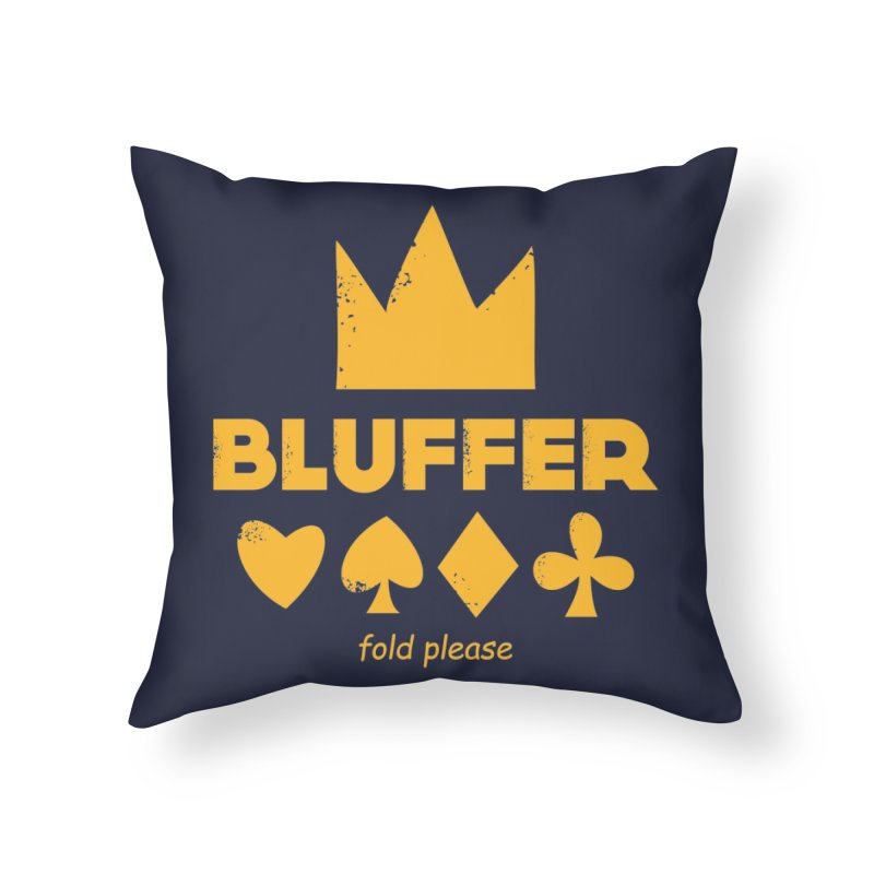 BLUFFER Home Throw Pillow by EHELPENT
