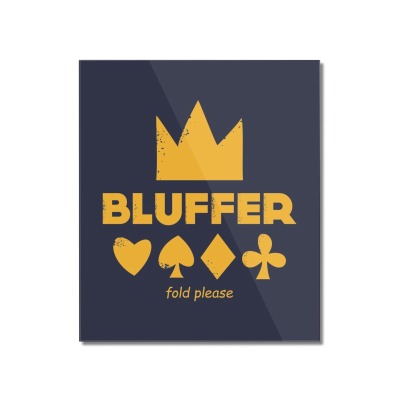 BLUFFER Home Mounted Acrylic Print by EHELPENT