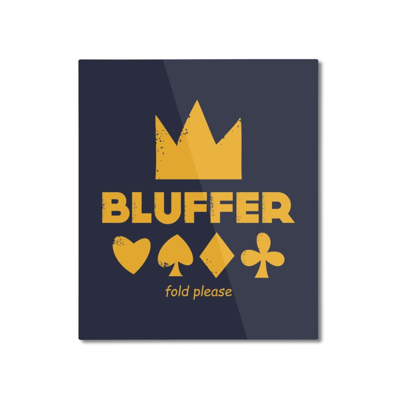 BLUFFER Home Mounted Aluminum Print by EHELPENT